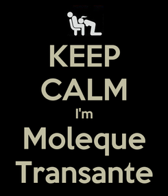 Poster: KEEP CALM I'm Moleque Transante