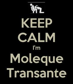 Poster: KEEP CALM I'm Moleque Transante