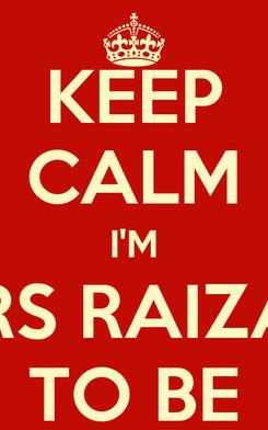 Poster: KEEP CALM I'M MRS RAIZAN TO BE