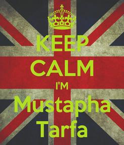 Poster: KEEP CALM I'M Mustapha Tarfa