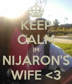 Poster: KEEP CALM IM NIJARON'S WIFE <3