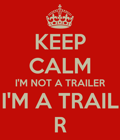 Poster: KEEP CALM I'M NOT A TRAILER I'M A TRAIL R