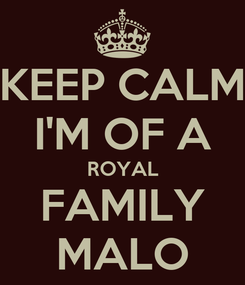 Poster: KEEP CALM I'M OF A ROYAL FAMILY MALO