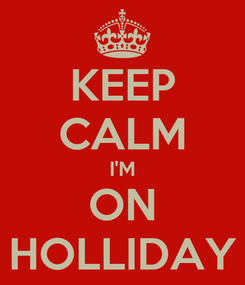 Poster: KEEP CALM I'M ON HOLLIDAY