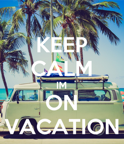 Poster: KEEP CALM IM ON VACATION