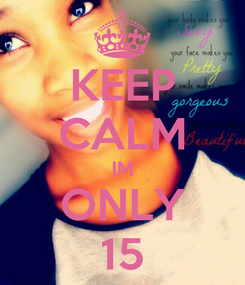 Poster: KEEP CALM IM ONLY 15