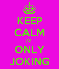 Poster: KEEP CALM IM  ONLY JOKING