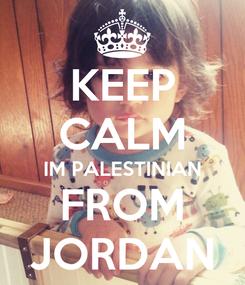Poster: KEEP CALM IM PALESTINIAN FROM JORDAN