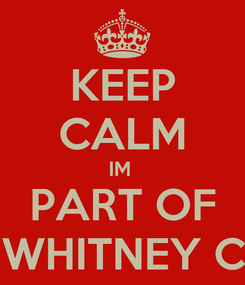 Poster: KEEP CALM IM  PART OF THE WHITNEY CLAN