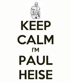 Poster: KEEP CALM I'M PAUL HEISE