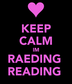 Poster: KEEP CALM IM RAEDING  READING