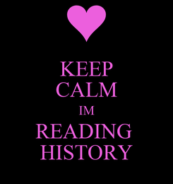 Poster: KEEP CALM IM READING  HISTORY