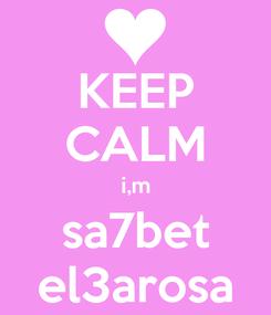 Poster: KEEP CALM i,m sa7bet el3arosa