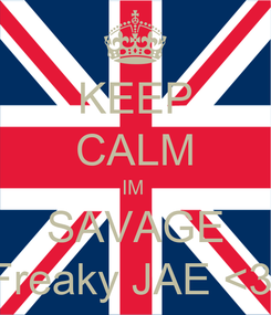 Poster: KEEP CALM IM   SAVAGE  Freaky JAE <3