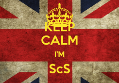 Poster: KEEP CALM I'M ScS