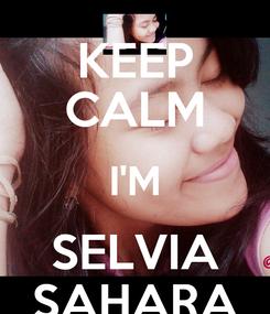 Poster: KEEP CALM I'M SELVIA SAHARA