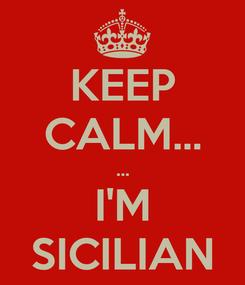 Poster: KEEP CALM... ... I'M SICILIAN