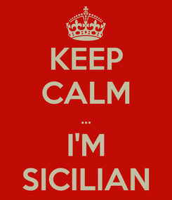 Poster: KEEP CALM ... I'M SICILIAN