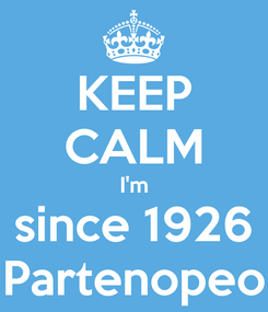 Poster: KEEP CALM I'm since 1926 Partenopeo