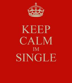 Poster: KEEP CALM IM SINGLE