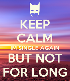 Poster: KEEP CALM IM SINGLE AGAIN BUT NOT FOR LONG