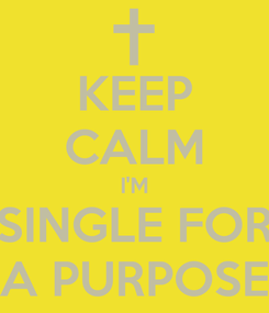 Poster: KEEP CALM I'M SINGLE FOR A PURPOSE