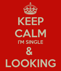 Poster: KEEP CALM I'M SINGLE &  LOOKING