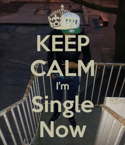 Poster: KEEP CALM I'm Single Now