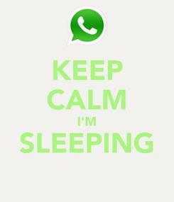 Poster: KEEP CALM I'M SLEEPING