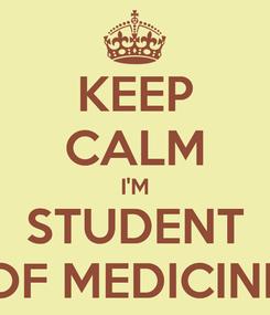 Poster: KEEP CALM I'M STUDENT OF MEDICINE