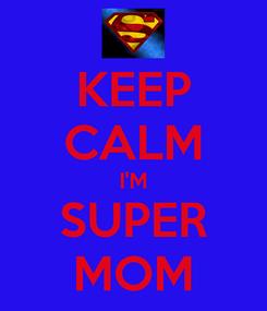 Poster: KEEP CALM I'M SUPER MOM