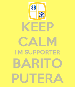 Poster: KEEP CALM I'M SUPPORTER BARITO PUTERA