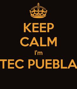 Poster: KEEP CALM I'm TEC PUEBLA