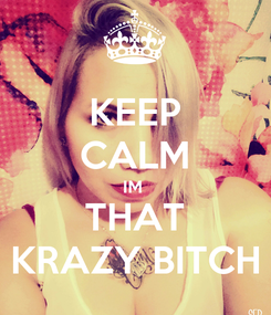 Poster: KEEP CALM IM  THAT KRAZY BITCH