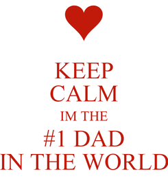 Poster: KEEP CALM IM THE #1 DAD IN THE WORLD