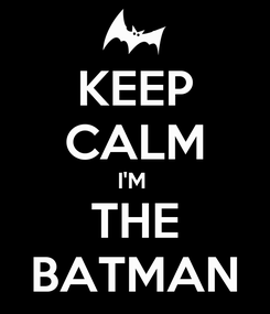 Poster: KEEP CALM I'M  THE BATMAN