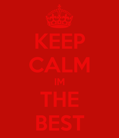 Poster: KEEP CALM IM THE BEST