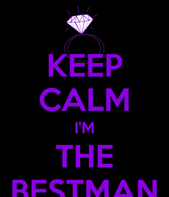 Poster: KEEP CALM I'M THE BESTMAN