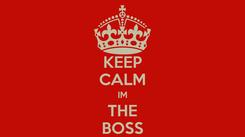 Poster: KEEP CALM IM THE BOSS