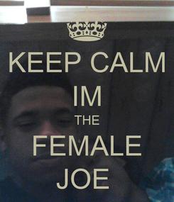 Poster: KEEP CALM IM THE FEMALE JOE