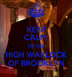 Poster: KEEP CALM, I'M THE HIGH WARLOCK OF BROOKLYN