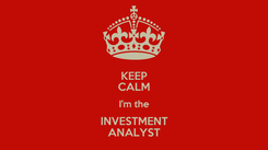 Poster: KEEP CALM I'm the INVESTMENT ANALYST