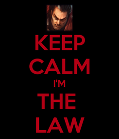 Poster: KEEP CALM I'M THE  LAW