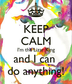 Poster: KEEP CALM I'm the Lizar King and I can  do anything!