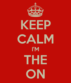 Poster: KEEP CALM I'M THE ON