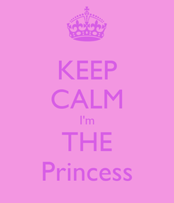 Poster: KEEP CALM I'm THE Princess