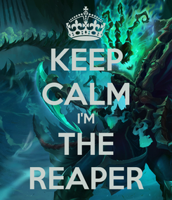 Poster: KEEP CALM I'M THE REAPER