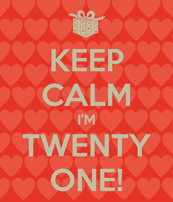 Poster: KEEP CALM I'M TWENTY ONE!