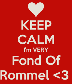 Poster: KEEP CALM I'm VERY Fond Of Rommel <3