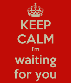 Poster: KEEP CALM I'm waiting for you